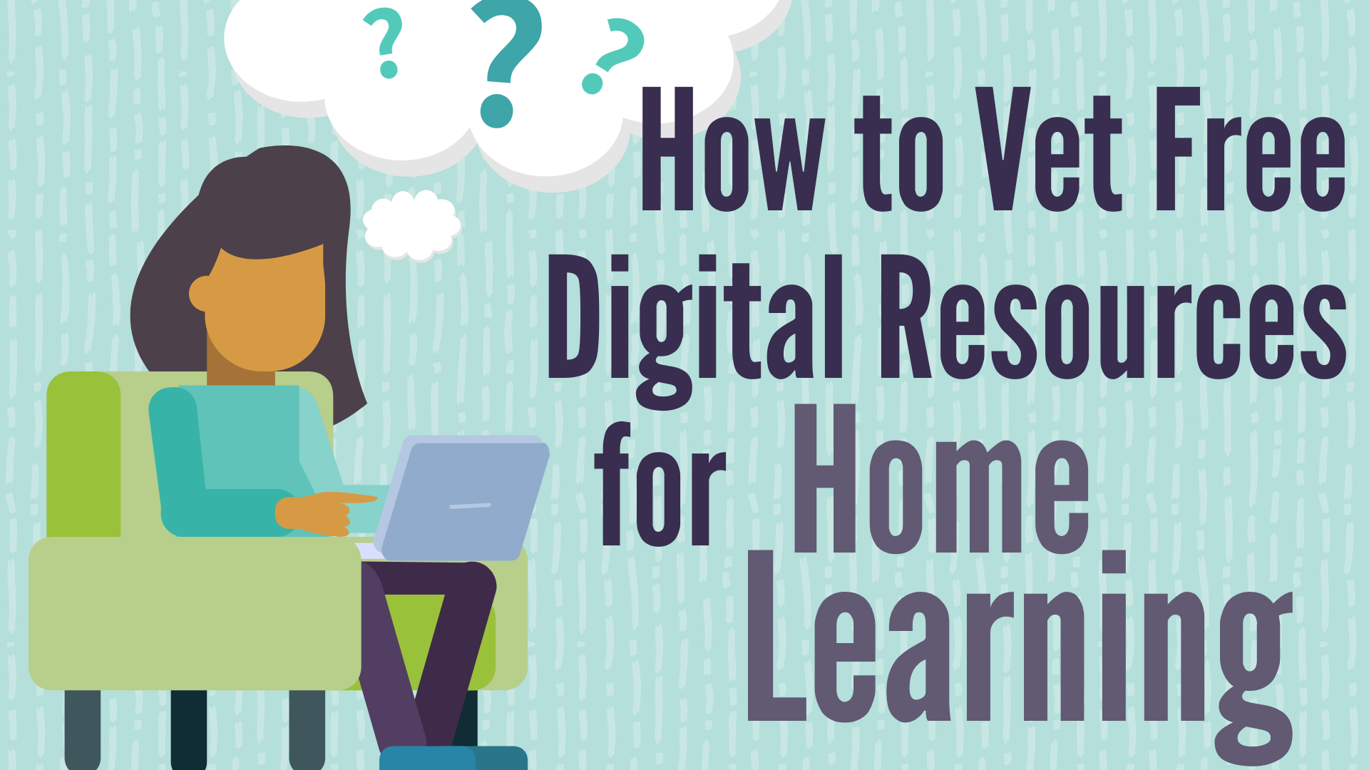 "The words ""How to Vet Free Digital Resources"" appear next to an illustration of a person sitting in their chair, looking at a laptop, with question marks floating around their head"