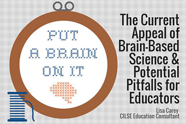 Put a Brain On It - The Current Appeal of Brain-Based Science & Potential Pitfalls for Educators