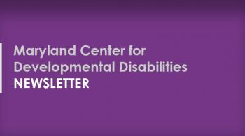 Maryland Center for Developmental Disabilities Newsletter in white letters on top of purple background