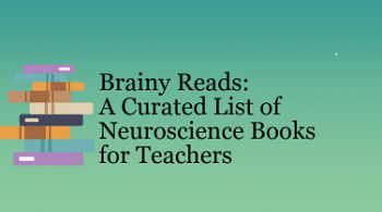 "An illustration of a stack of books with the words ""Brainy Reads: A Curated List of Neuroscience Books for Teachers"" next to it"